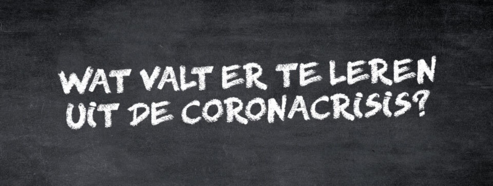 CORONADOSSIER / Wat valt er te leren uit de coronacrisis?