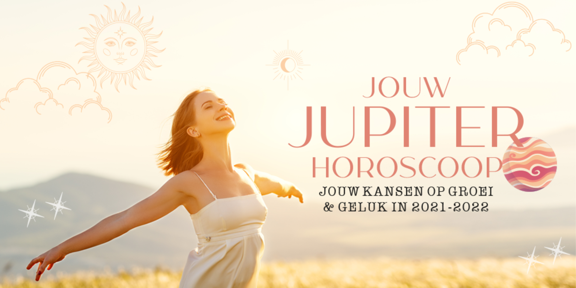 Jupiter Horoscoop: jouw kansen op groei & geluk in 2021 - 2022