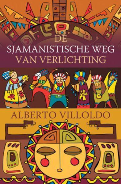 De sjamanistische weg naar verlicht 9789020204346 Alberto Villoldo Boek Bloom Webshop