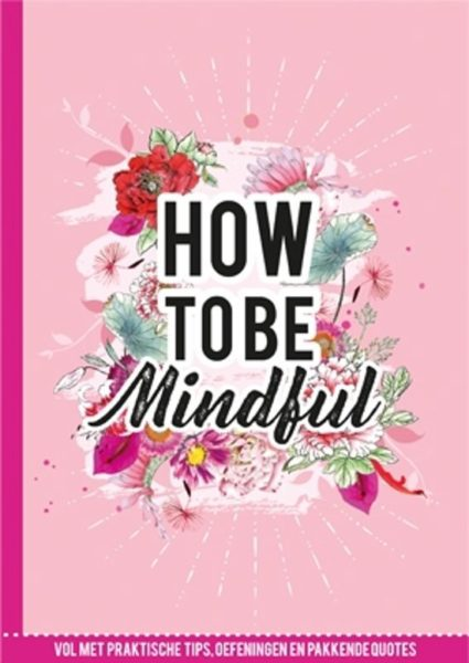 How-to-be-mindful-9789463542425-boek-Bloom-web