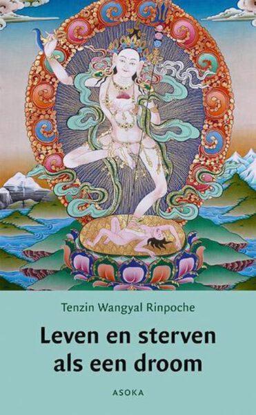 Leven en sterven als een droom 9789056700690 Tenzin Wangyal Rinpoche Bloom Webshop