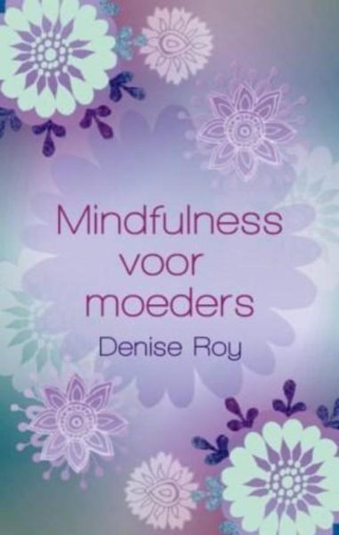 Mindfulness voor moeders Denise Roy 9789045311487 boek Bloom web