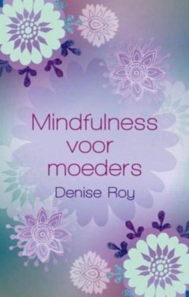 Mindfulness voor moeders Denise Roy 9789045311487 boek Bloom web