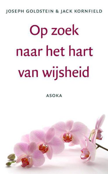 Op zoek naar het hart van wijsheid 9789056700430 Joseph Goldstein en Jack Kornfield Bloom Web