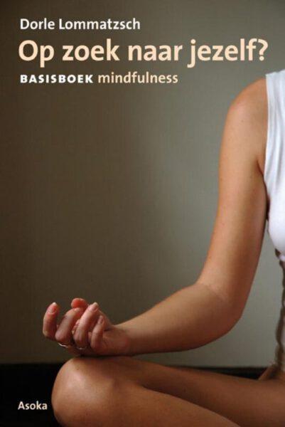 Op zoek naar jezelf basisboek mindfulness 9789056705995 Dorle Lommatzsch Boek Bloom web