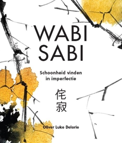 Wabi-Sabi-Oliver-Luke-Delorie-9789463542883-boek-Bloom-web